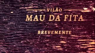 VILÃO - MAU DA FITA (Brevemente)