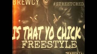 BREWCY - IS DAT YO CHICK (throwback freestyle)