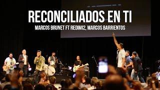 Marcos Brunet ft Redimi2, Marco Barrientos - Reconciliados en Ti (En Vivo)
