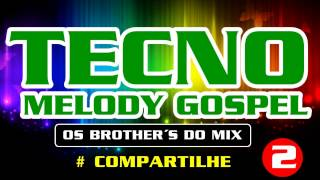 2 TECNOMELODY GOSPEL BY OS BROTHER´S DO MIX
