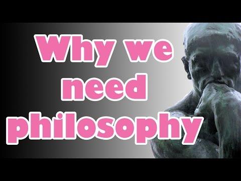 Why We Need Philosophy