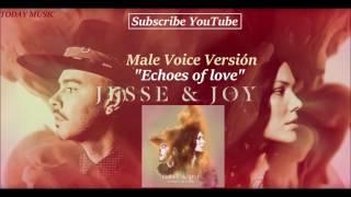 [Nuevo 2016] Echoes of love Jesse y Joy Versión Voz Masculina ¡¡Lo Mas Nuevo de Jesse y Joy 2016!!