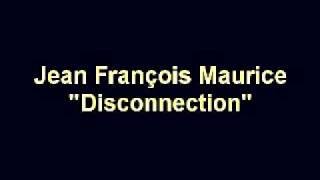 "Jean François Maurice""Disconnection"""
