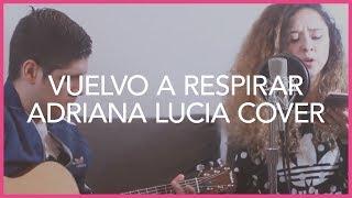 Vuelvo A Respirar / Adriana Lucia / Cover Acustico