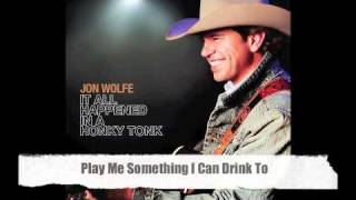 Play Me Something I Can Drink To-Jon Wolfe Official Track with lyrics
