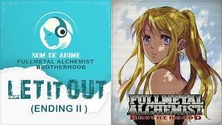 Let It Out - Encerramento II de Fullmetal Alchemist: Brotherhood (Português - BR)