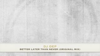 DJ Dep - Better Later Than Never (Original Mix) DESOLAT
