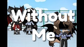 Without Me - Gacha Life | Music Video [ Re-Make ] [ Read Description ]