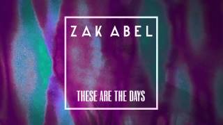 Zak Abel - These Are The Days