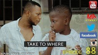 TAKE TO WHERE (Mark Angel Comedy) (Episode 88) width=
