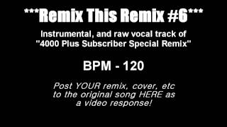 Remix This Remix #6 - 4000 Plus Subscriber Special Remix!