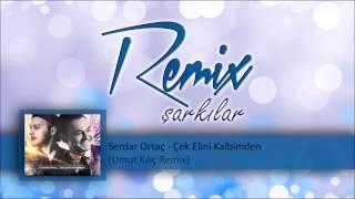 Serdar Ortaç - Çek Elini Kalbimden (Umut Kılıç Remix)