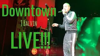 Downtown - J Balvin Live in Concierto!!!