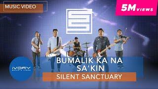 Silent Sanctuary | Bumalik Ka Na Sa'Kin | Official Music Video