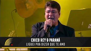 Chico Rey e Paraná - Liguei pra Dizer que Te Amo (Ao Vivo Vol. 1) - Oficial
