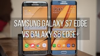 Samsung Galaxy S7 edge vs Galaxy S6 edge+