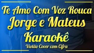 Te Amo Com Voz Rouca - Jorge e Mateus - Karaokê ( Violão cover com cifra )