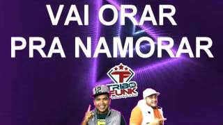 🔴🎶FUNK GOSPEL 2017 ((TRIBO DO FUNK)) VAI ORAR PRA NAMORAR FEAT DJ PEZÃO