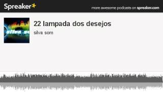 22 lampada dos desejos (made with Spreaker)