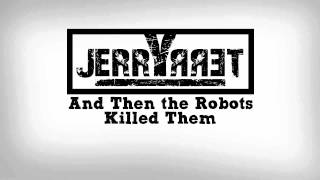 JerryTerry - And Then the Robots Killed Them