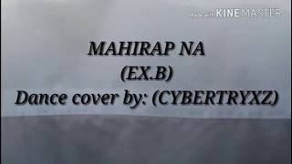 Mahirap na EX-b dance cover by (CYBERTRYXZ)
