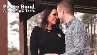 POWER BOND - A JA MYŚLĘ O TOBIE (Official Video)