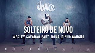 Solteiro de Novo - Wesley Safadão Part. Ronaldinho Gaúcho - Coreografia |  FitDance TV