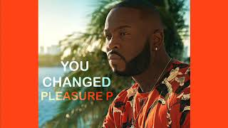 Pleasure P - You Changed ( NEW RNB SONG MARCH 2018 )