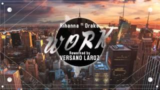 Rihanna - Work (Versano Laroz Reworked)