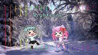 Nightcore ~ Stick together