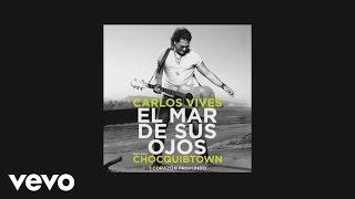 Carlos Vives - El Mar de Sus Ojos ft. ChocQuibTown