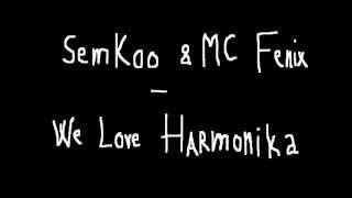 SemKoo & MC Fenix-We Love Harmonika