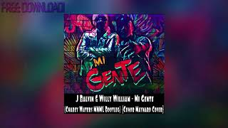 J. Balvin, Willy William - Mi Gente (Chabey Waters MNML Bootleg) {Conor Maynard Cover}