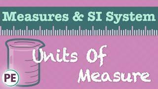 Units of Measure: Scientific Measurements & SI System