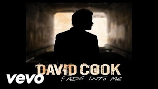 David Cook - Fade Into Me (Radio Edit)(Audio)