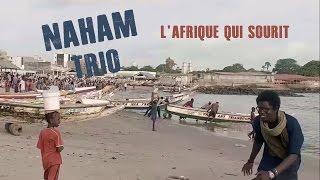 NAHAM TRIO - l'Afrique qui sourit | clip