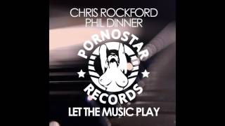 Chris Rockford & Phil Dinner - Let the Music Play (Original Mix )