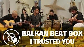 Balkan Beat Box — I Trusted You