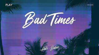 [LYRIC VIDEO] BAD TIMES (BÁT - TAM) - HALE Ft DABEE| INFAMOUS TEAM