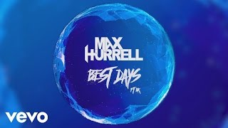 Max Hurrell - Best Days ft. BK