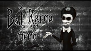 Bad Karma .:meme:. {Bendy and the ink machine}