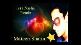 Tera NAsha Remix By Mateen
