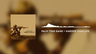 Palm Tree Gang - Harder Than Life