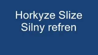 Horkyze Slize - Silny refren