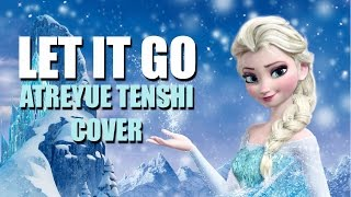 LET IT GO *Atreyue Tenshi Cover*