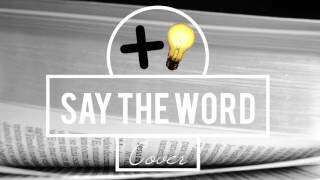 Say The Word - Hillsong Cover