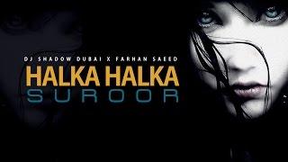 Halka Halka Suroor   DJ Shadow Dubai X Farhan Saeed   Ustad Nusrat Fateh Ali Khan Tribute width=