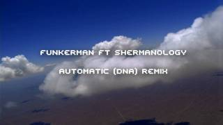 Funkerman ft Shermanology - Automatic (DNA) Remix HQ