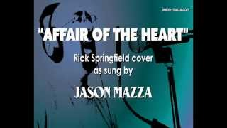 """Affair Of The Heart"" - Rick Springfield cover by Jason Mazza"