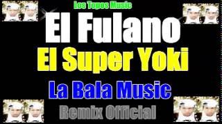 El Fulano Ft La Bala,El Super Yoki - Me Tienen Dema (Remix Official)